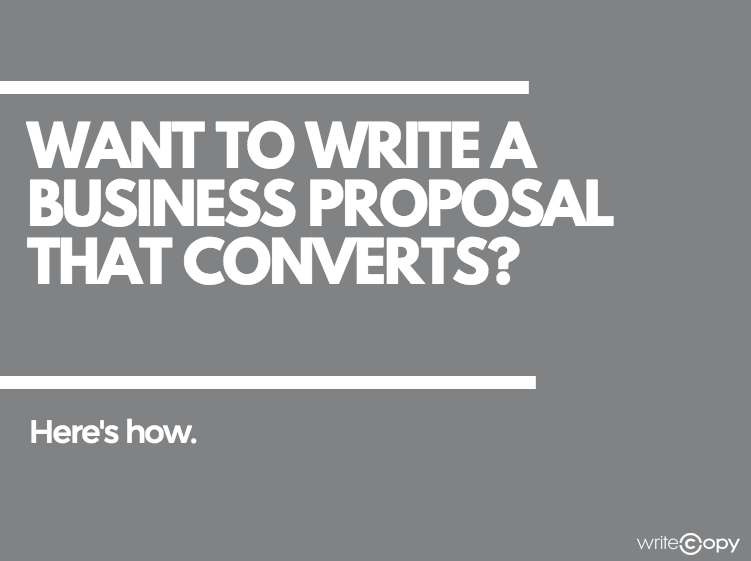 Want to write a business proposal that converts? Here's how.
